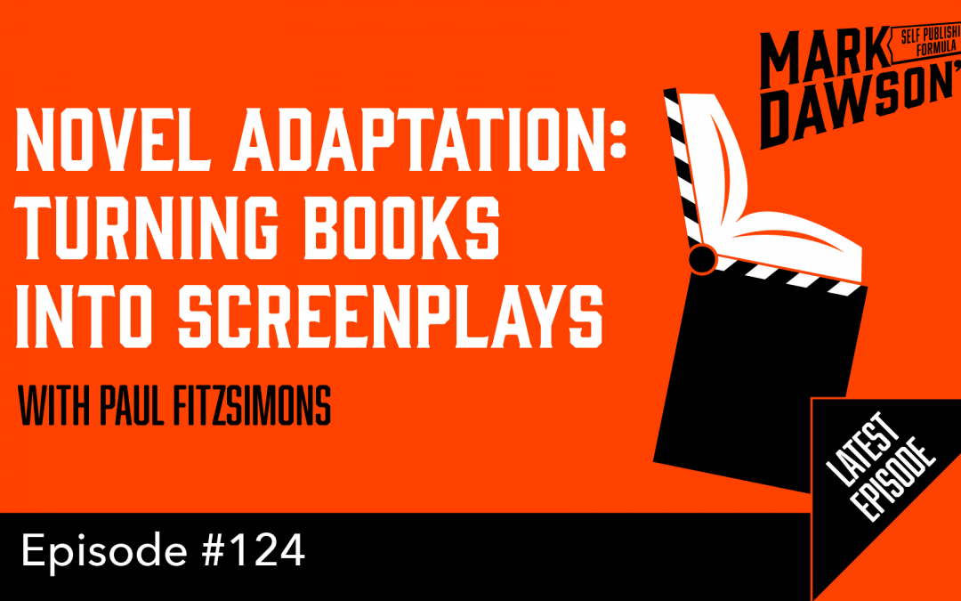 SPF-124: Novel Adaptation – Turning Books into Screenplays with Paul FitzSimons
