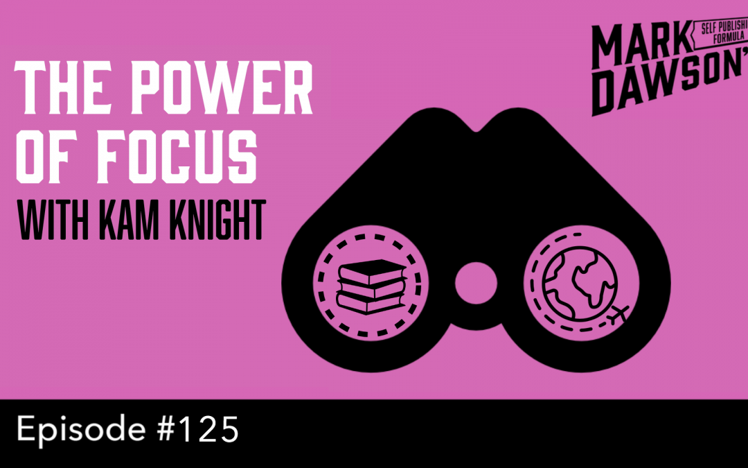 SPF-125: The Power of Focus – with Kam Knight