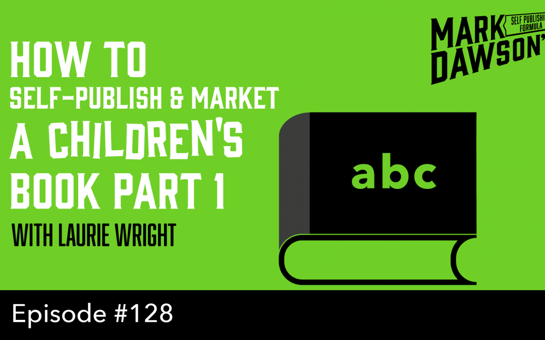SPF-128: How to Self-Publish & Market a Children's Book – Part 1 – with Laurie Wright
