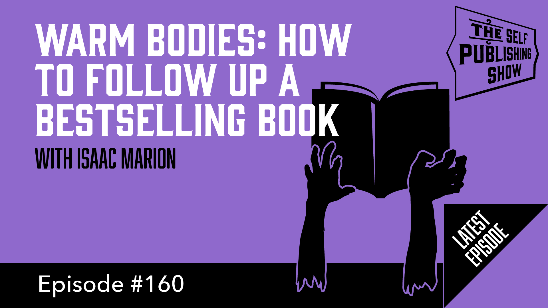 SPS-160: Warm Bodies: How to Follow Up a Bestselling Book – with Isaac Marion