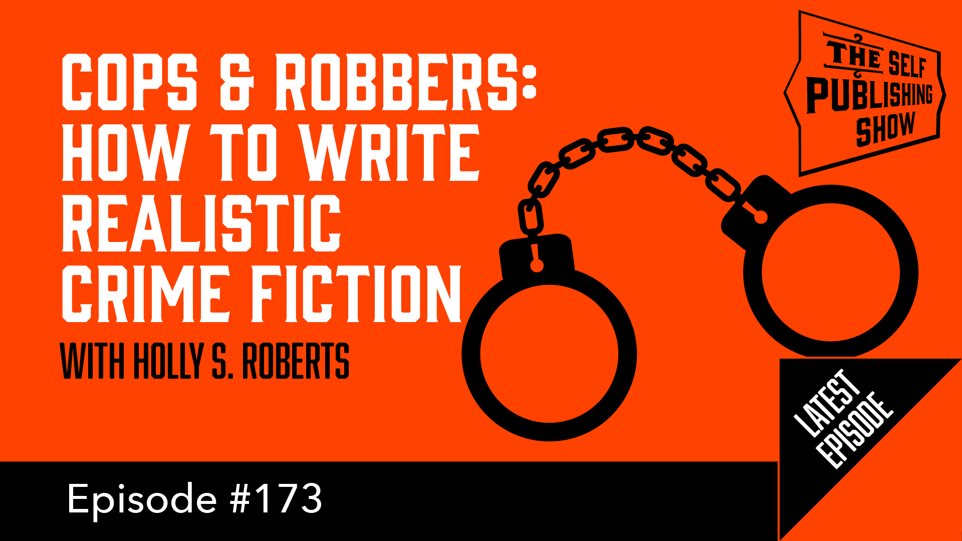SPS-173: Cops & Robbers: How to Write Realistic Crime Fiction – with Holly S.Roberts
