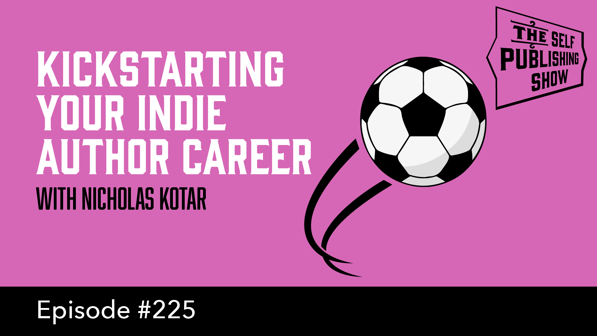 SPS-225: Kickstarting Your Indie Author Career – with Nicholas Kotar