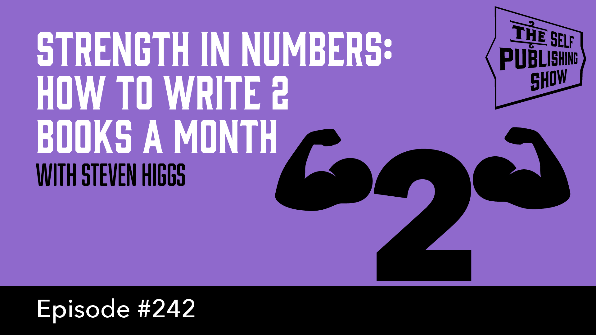 SPS-242: Strength in Numbers: How to Write 2 Books a Month – with Steven Higgs