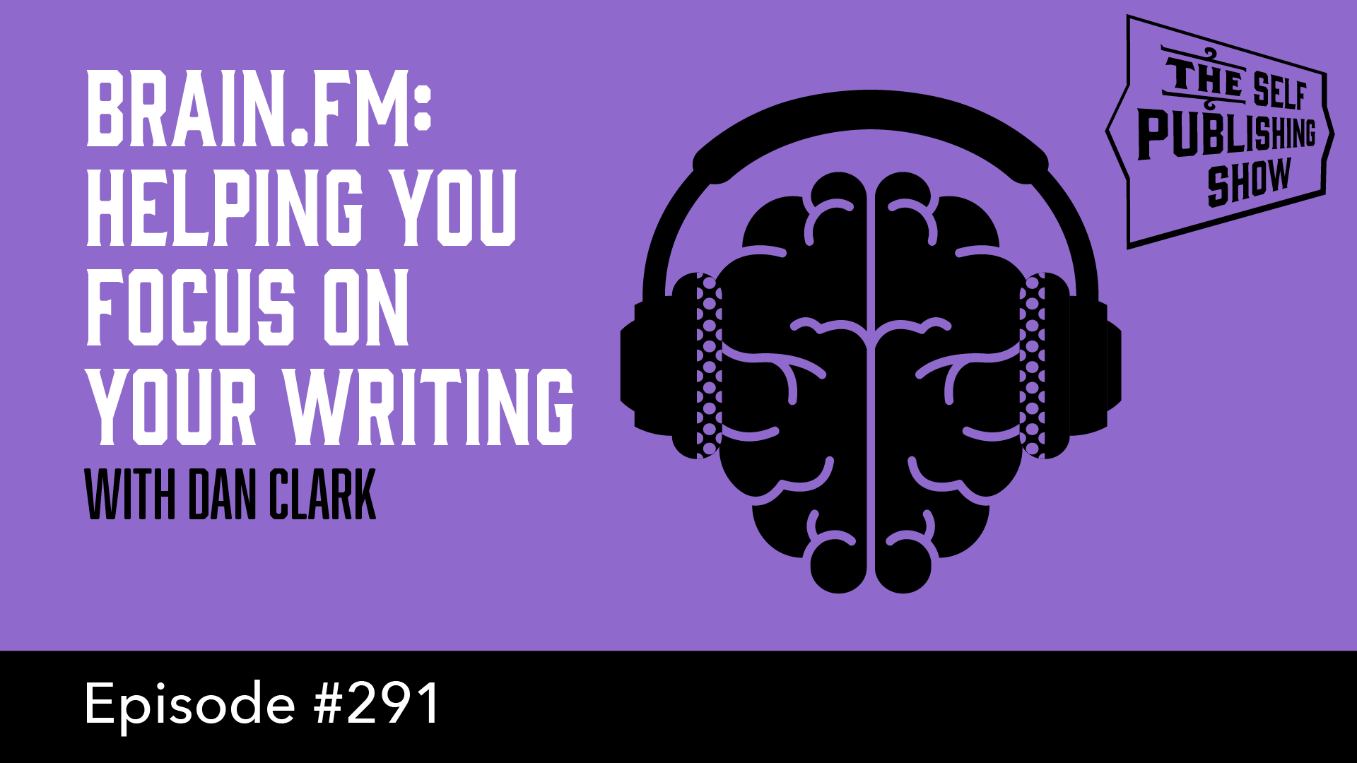 SPS-291: Brain.fm: Helping You Focus on Your Writing – with Dan Clark