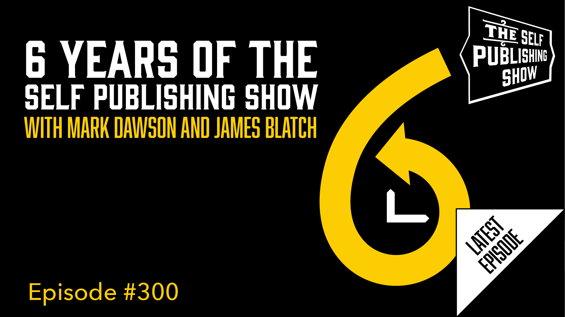SPS-300: 6 Years of The Self Publishing Show -with Mark Dawson and James Blatch