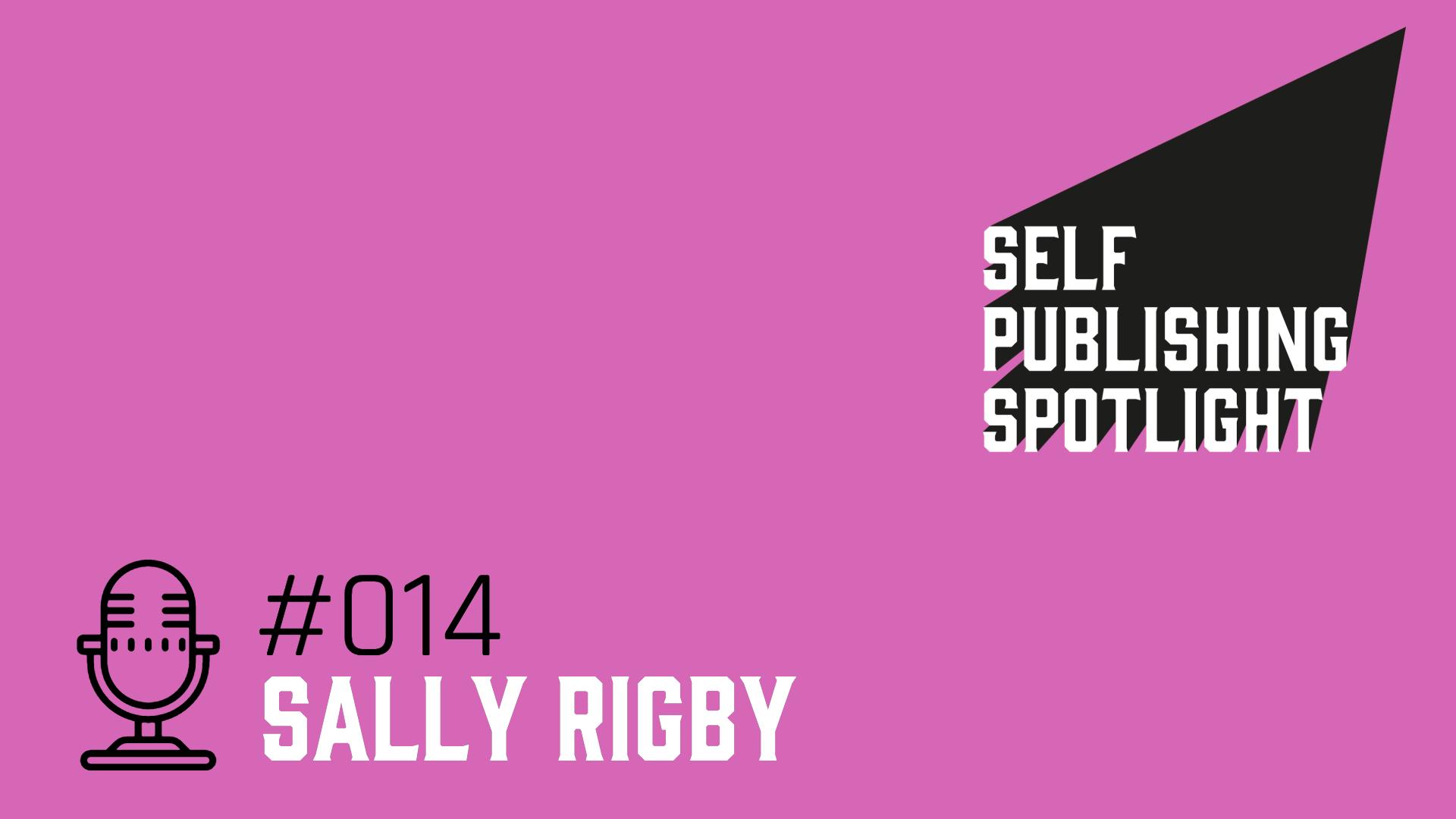 Spotlight -014: Sally Rigby