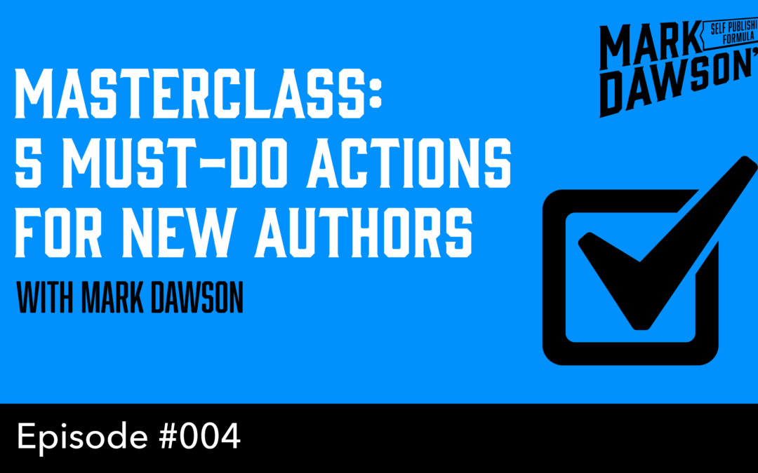SPF-004: Masterclass – Five Must Do Actions for New Authors – With Mark Dawson