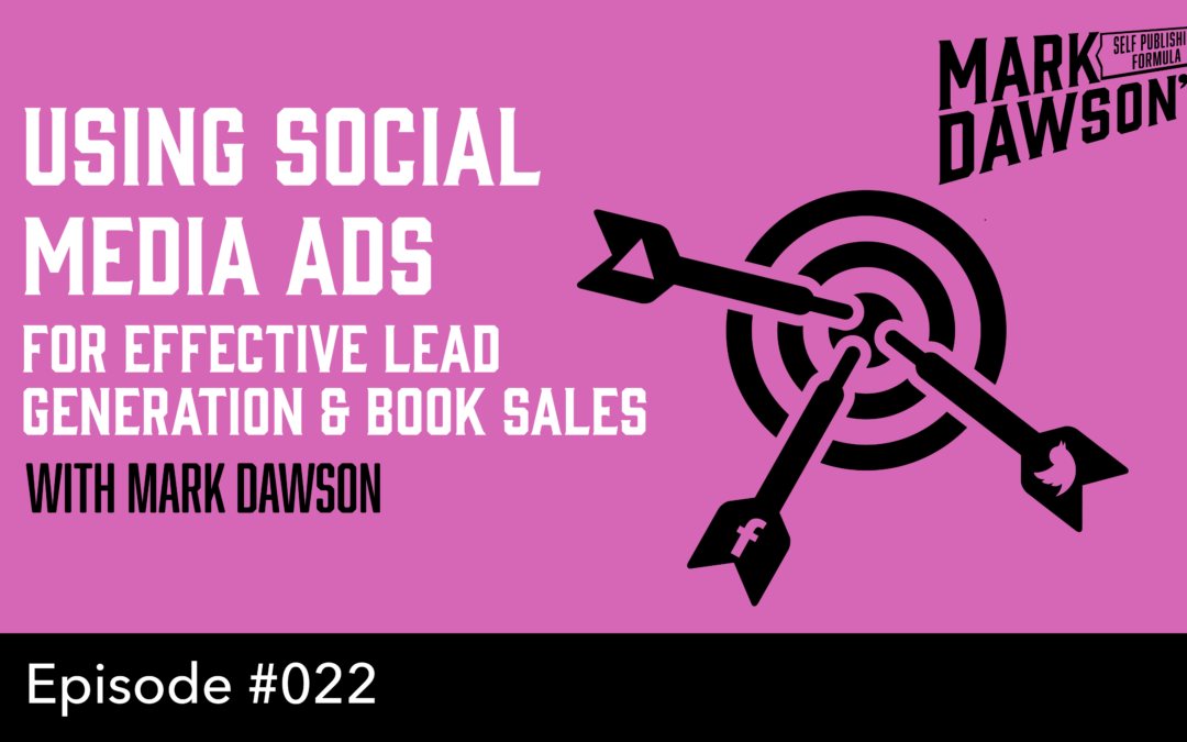 SPF-022: Using Facebook, Twitter and YouTube Ads for Effective Lead Generation and Book Sales