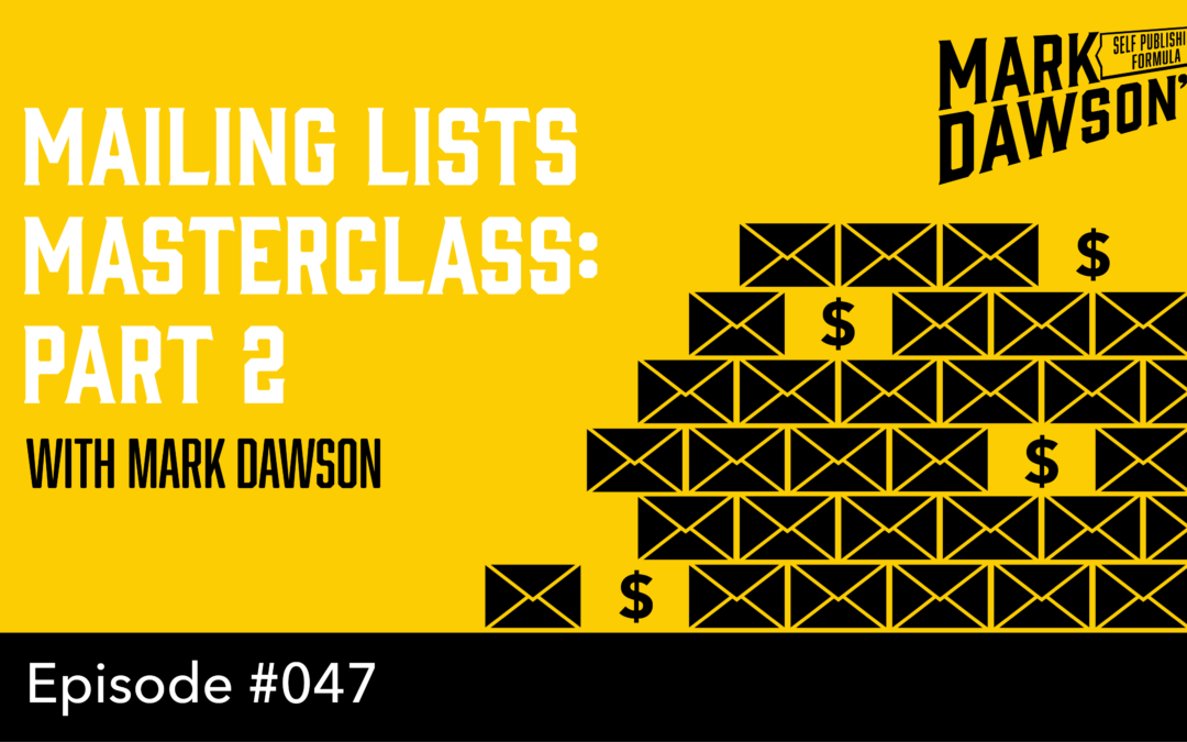 SPF-047: Masterclass: Building a Mailing List part 2 – With Mark Dawson