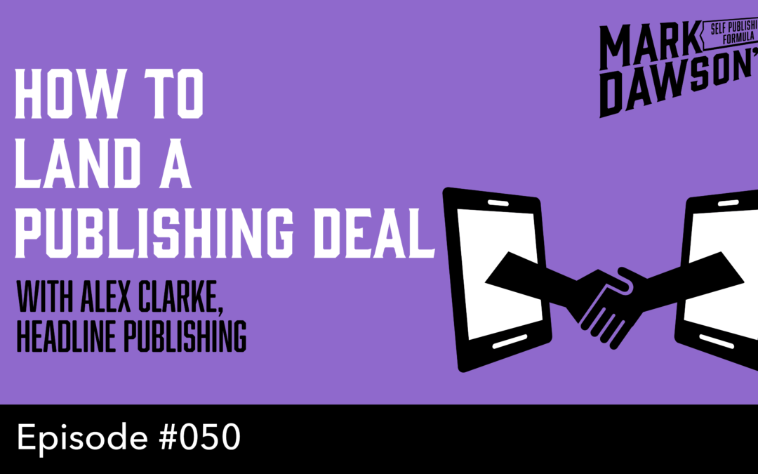 SPF-050 How to Land a Publishing Deal – with Alex Clarke, Headline Publishing
