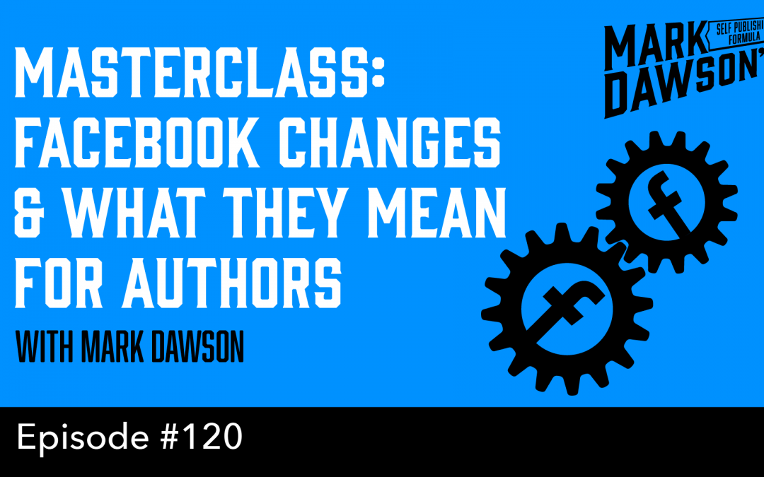 SPF-120: Masterclass: Facebook Changes and What They Mean for Authors – with Mark Dawson