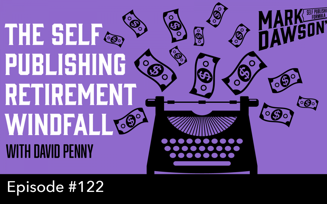SPF-122: The Self Publishing Retirement Windfall – with David Penny