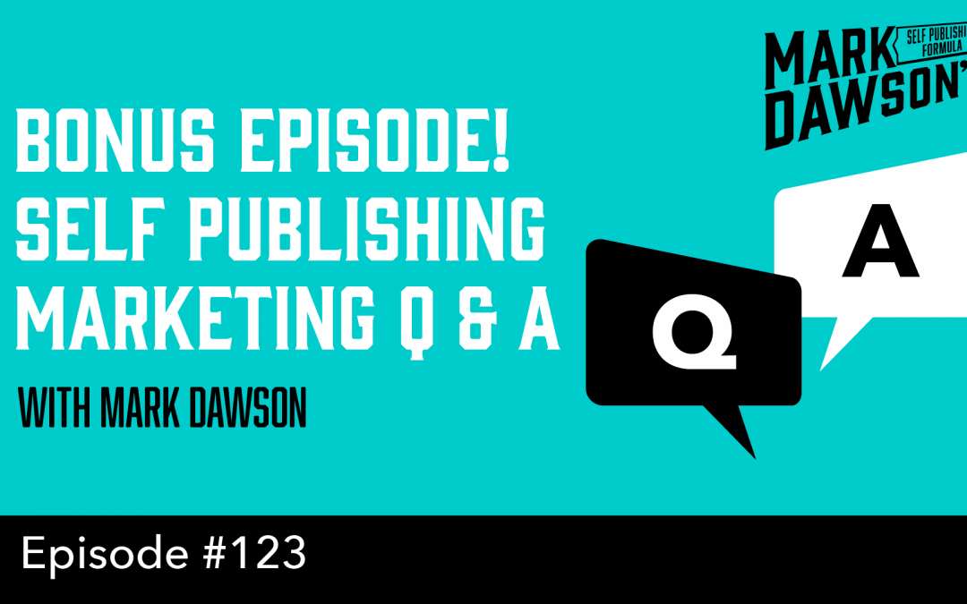 SPF-123: BONUS EPISODE! Self Publishing Marketing Q & A – with Mark Dawson