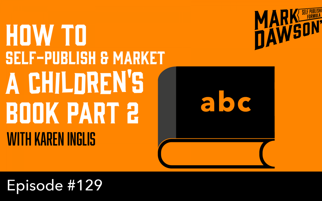 SPF-129: How to Self-Publish & Market a Children's Book – Part 2 – with Karen Inglis
