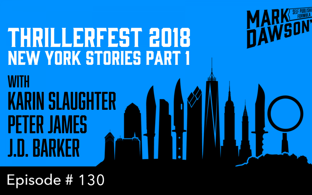SPF-130: ThrillerFest 2018 New York Stories Part 1 – with Karin Slaughter, Peter James & J.D. Barker
