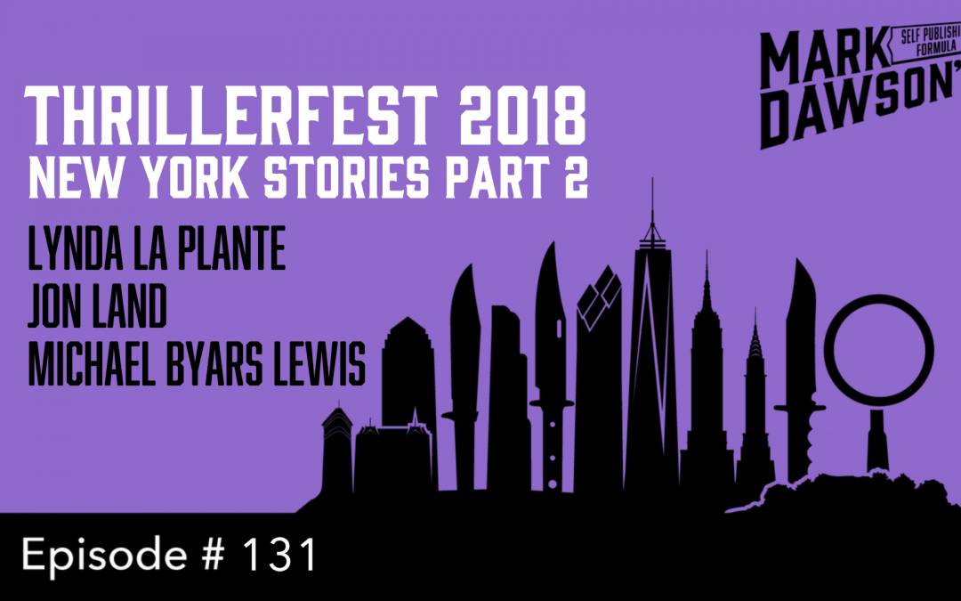 SPF-131: ThrillerFest 2018 New York Stories Part 2 – with Lynda La Plante, Jon Land & Michael Byars Lewis