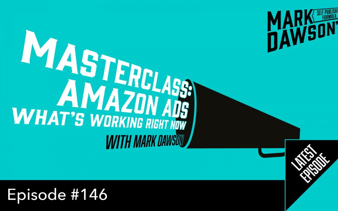 SPF-146: Masterclass: Amazon Ads – What's Working Right Now – with Mark Dawson