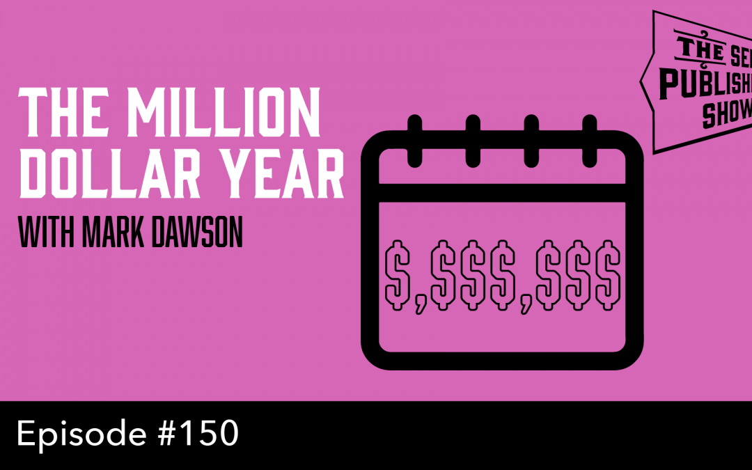 SPS-150: The Million Dollar Year – with Mark Dawson