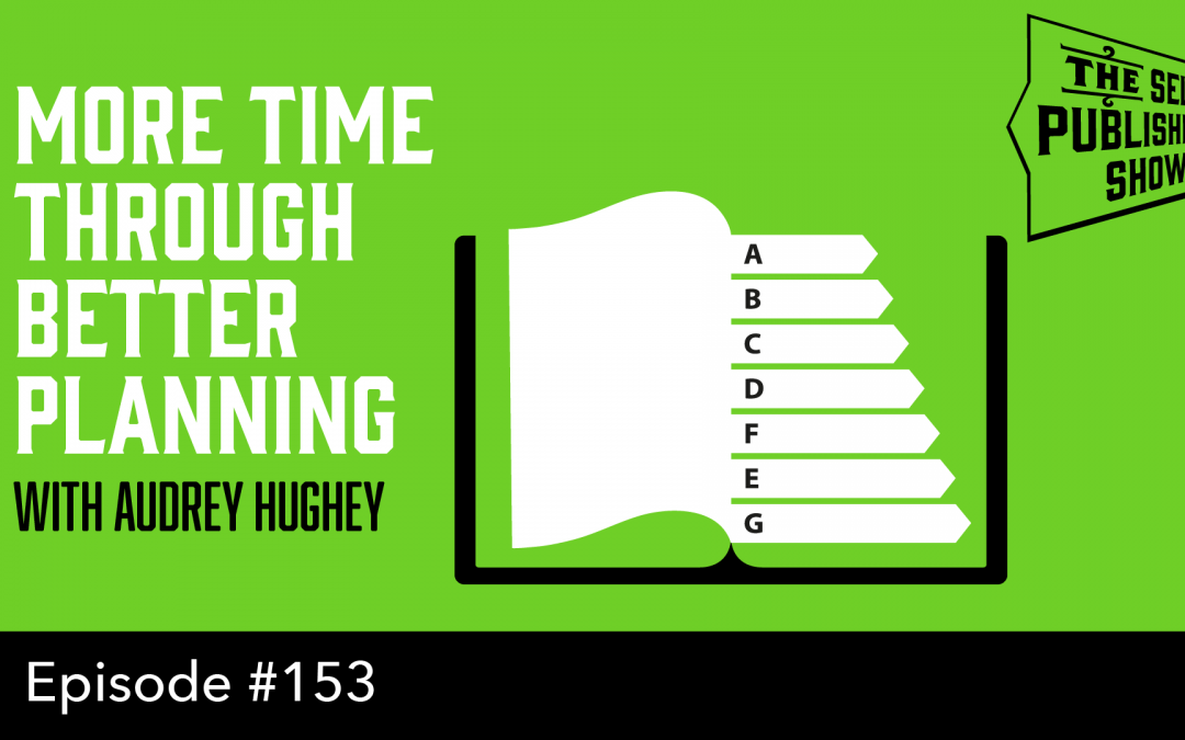 SPS-153: More Time Through Better Planning – with Audrey Hughey
