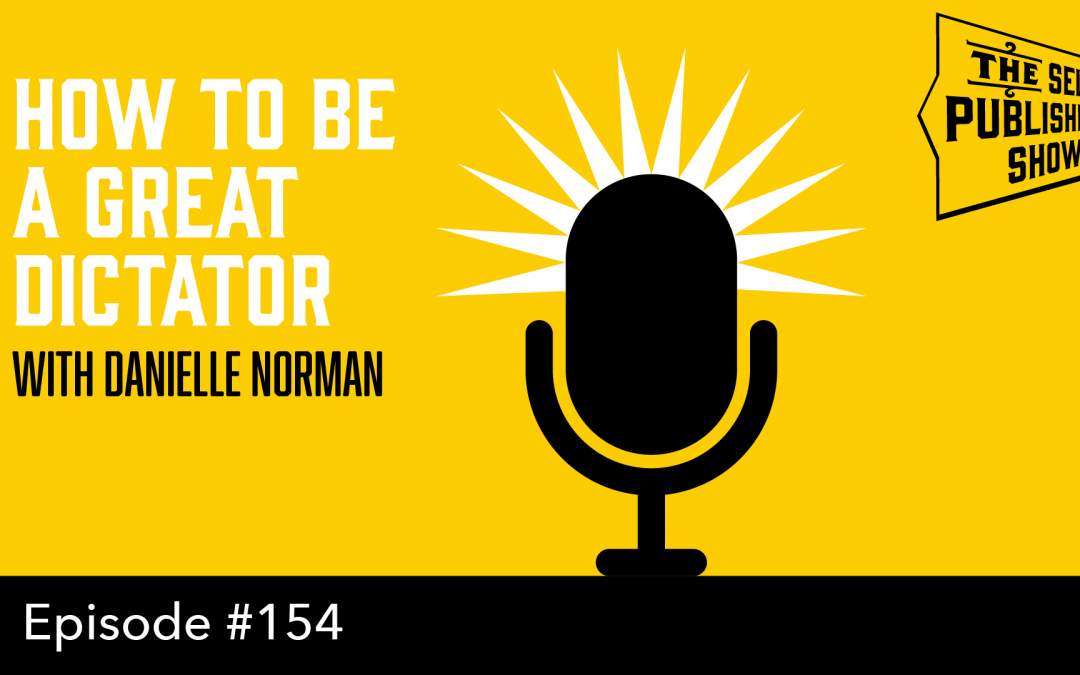 SPS-154: How To Be A Great Dictator – with Danielle Norman