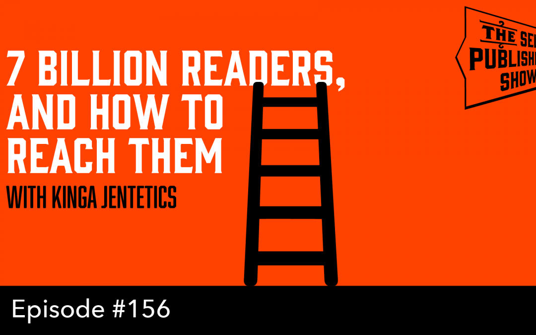 SPS-156: 7 Billion Readers and How To Reach Them – with Kinga Jentetics