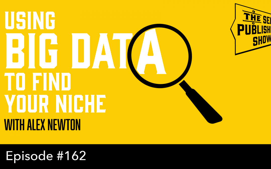 SPS-162: Writing to Market: Using Big Data to Find Your Niche – with Alex Newton
