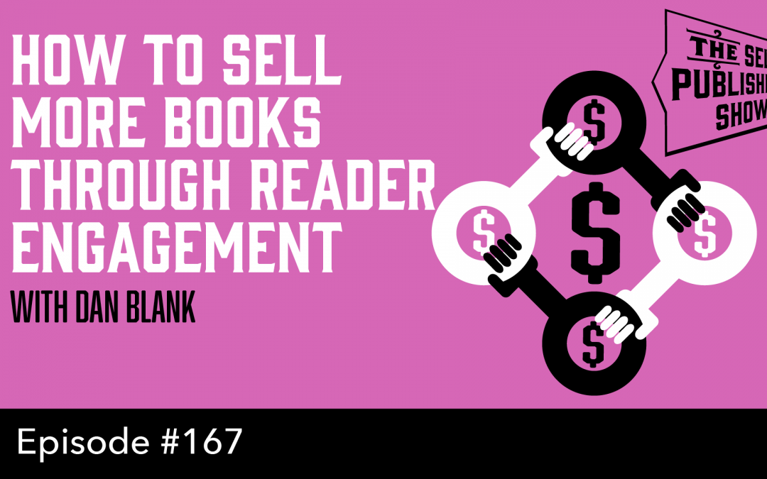 SPS-167: How to Sell More Books Through Reader Engagement – with Dan Blank