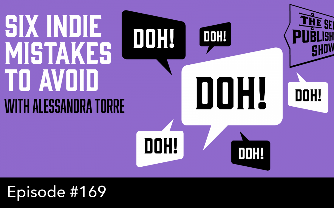 SPS-169: Six Indie Mistakes to Avoid – with Alessandra Torre