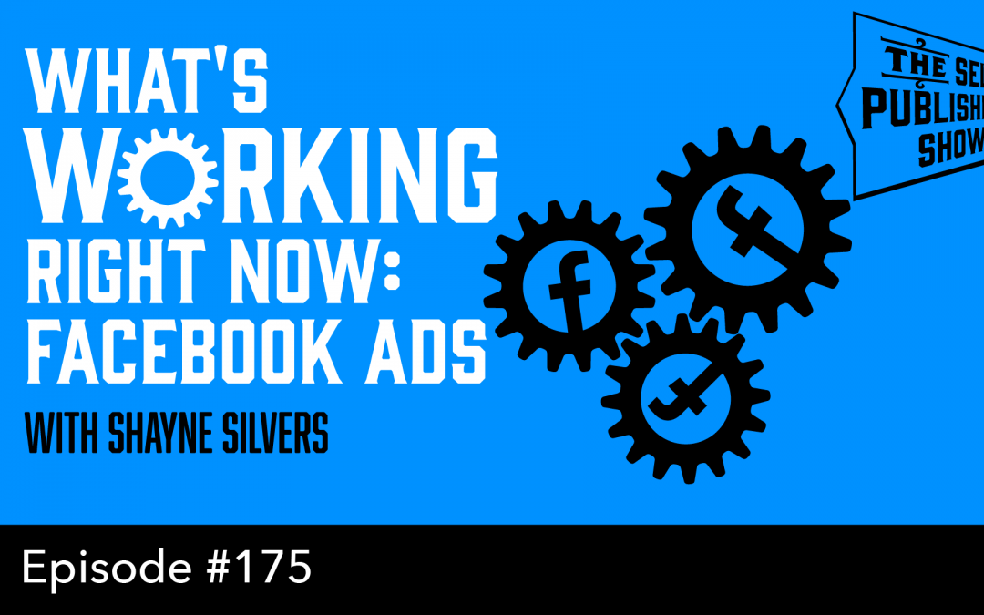 SPS-175: What's Working Right Now: Facebook Ads – with Shayne Silvers