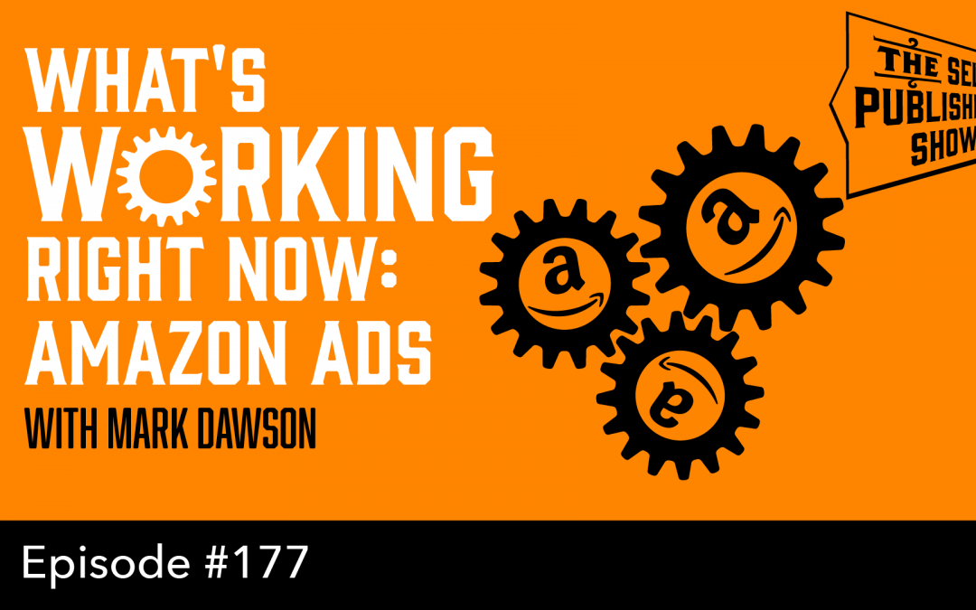 SPS-177: What's Working Right Now: Amazon Ads – with Mark Dawson
