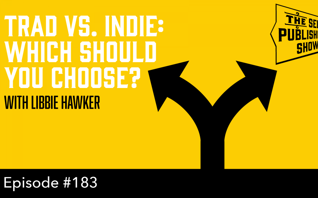 SPS-183: Trad vs. Indie: Which Should You Choose? – with Libbie Hawker