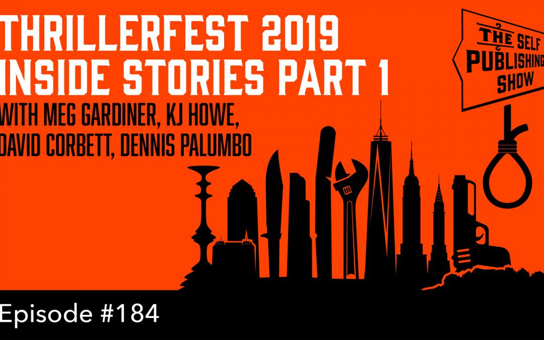 SPS-184: ThrillerFest 2019 Inside Stories Part 1 – with Meg Gardiner, KJ Howe, David Corbett & Dennis Palumbo
