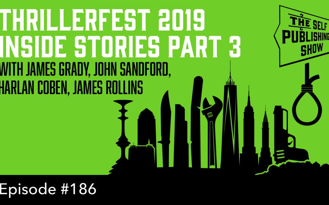 SPS-186: ThrillerFest 2019 Inside Stories Part 3 – with James Grady, John Sandford, Harlan Coben & James Rollins