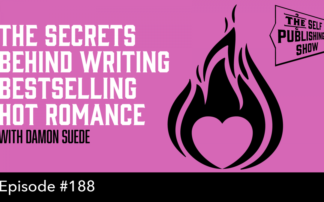 SPS-188: The Secrets Behind Writing Bestselling Hot Romance – with Damon Suede