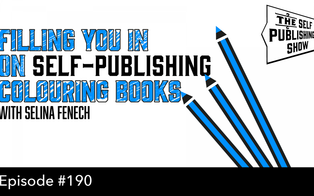 SPS-190: Filling You In On Self-Publishing Colouring Books – with Selina Fenech