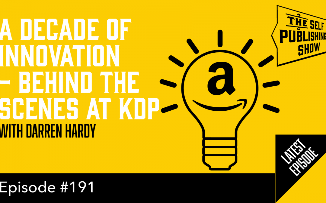SPS-191: A Decade of Innovation – Behind the Scenes at KDP – with Darren Hardy