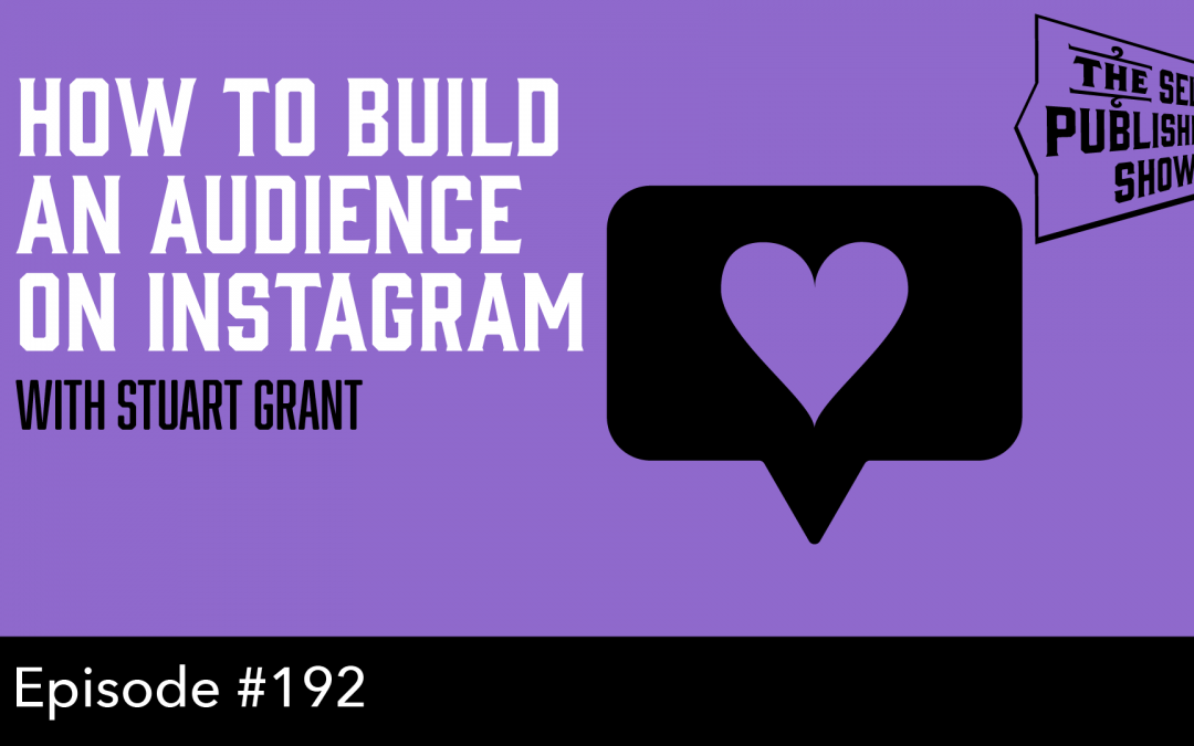 SPS-192: How to Build an Audience on Instagram – with Stuart Grant