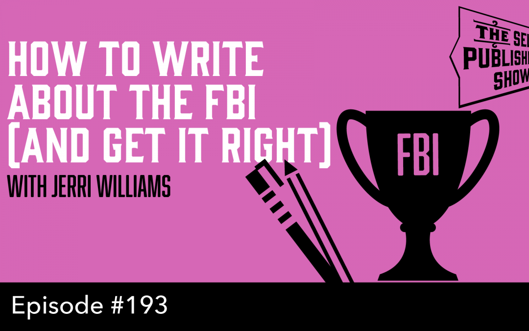 SPS-193: How to Write About the FBI (and Get it Right) – with Jerri Williams