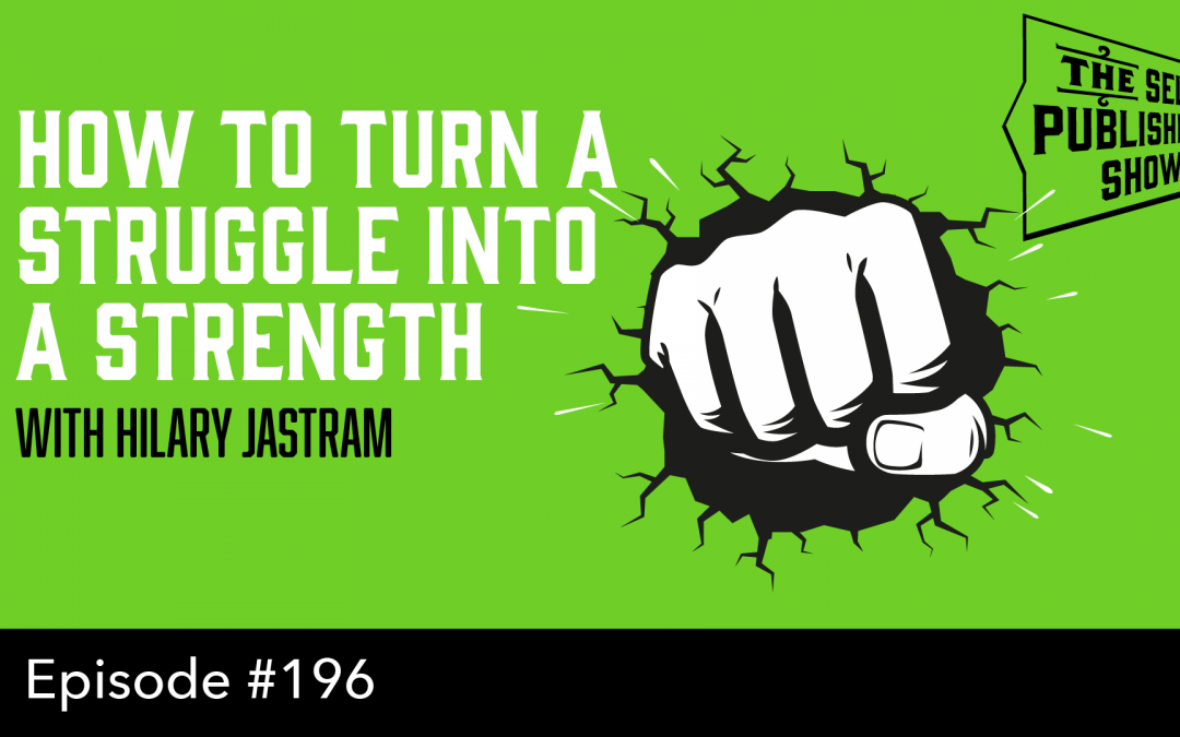 SPS-196: How to Turn a Struggle Into a Strength – with Hilary Jastram
