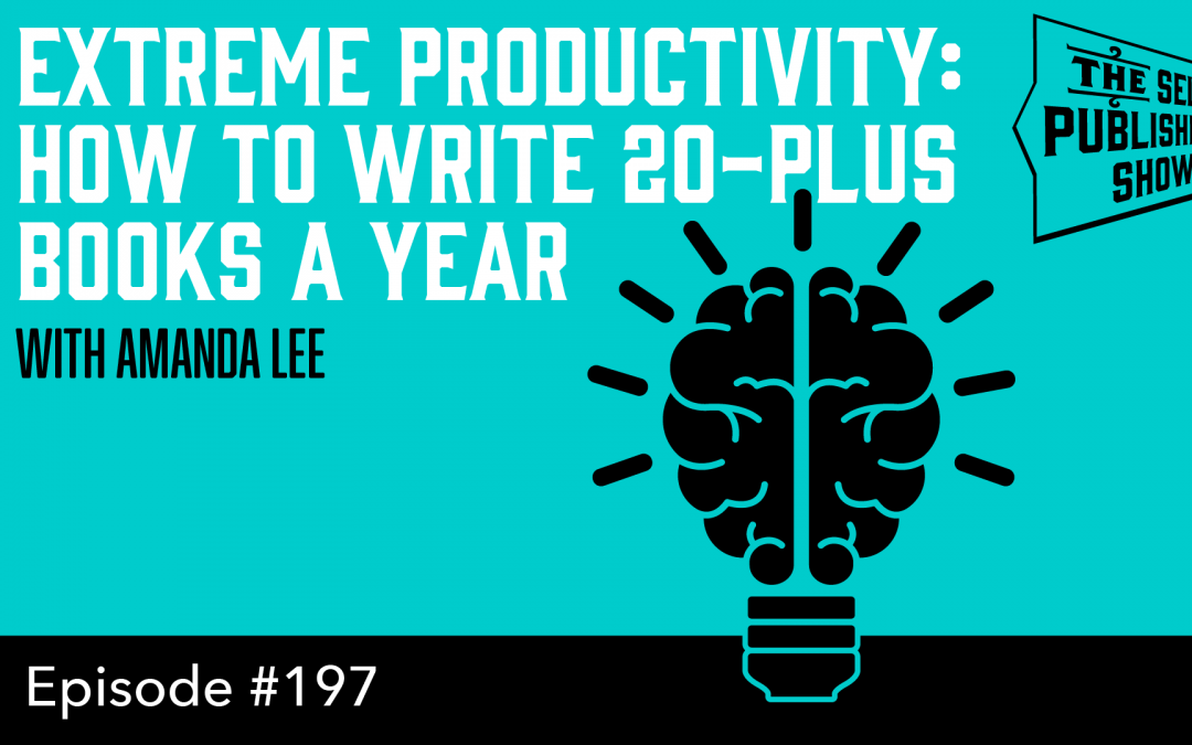 SPS-197: Extreme Productivity: How to Write 20-Plus Books a Year – with Amanda Lee