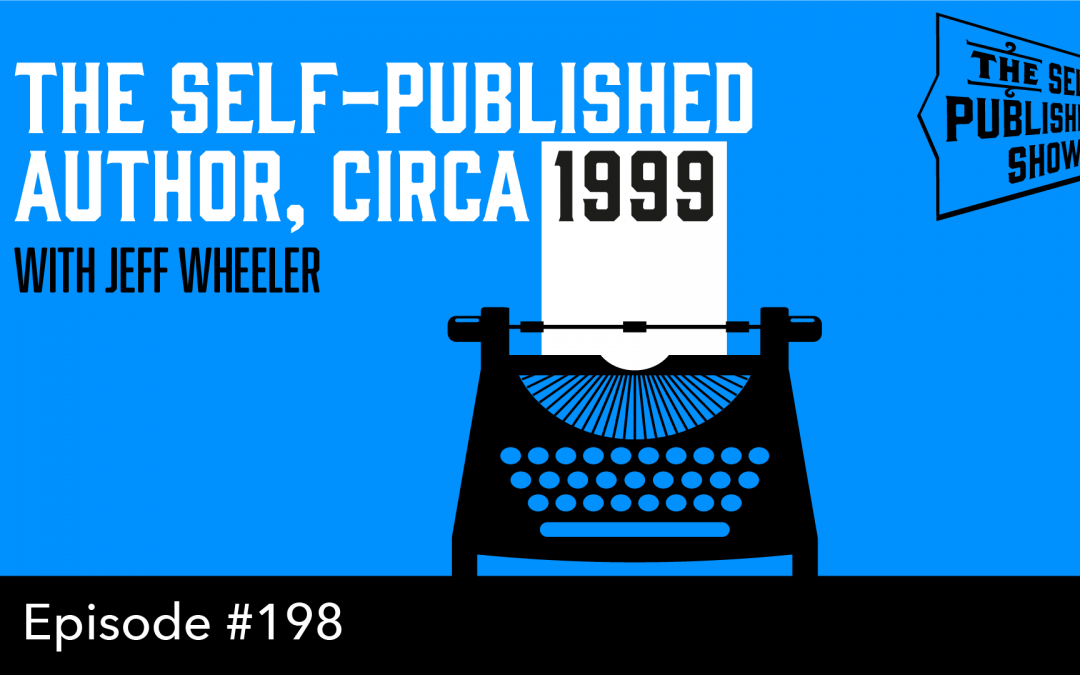 SPS-198: The Self-Published Author, circa 1999 – with Jeff Wheeler