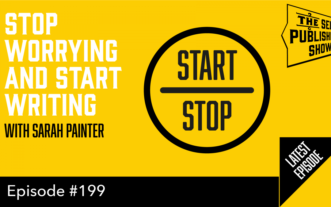 SPS-199: Stop Worrying and Start Writing – with Sarah Painter
