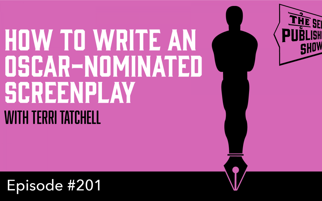 SPS-201: How to Write an Oscar-Nominated Screenplay – with Terri Tatchell