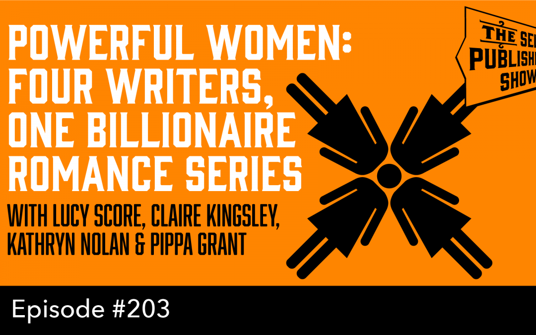 SPS-203: Powerful Women: Four Writers, One Billionaire Romance Series – with Lucy Score, Claire Kingsley, Kathryn Nolan & Pippa Grant