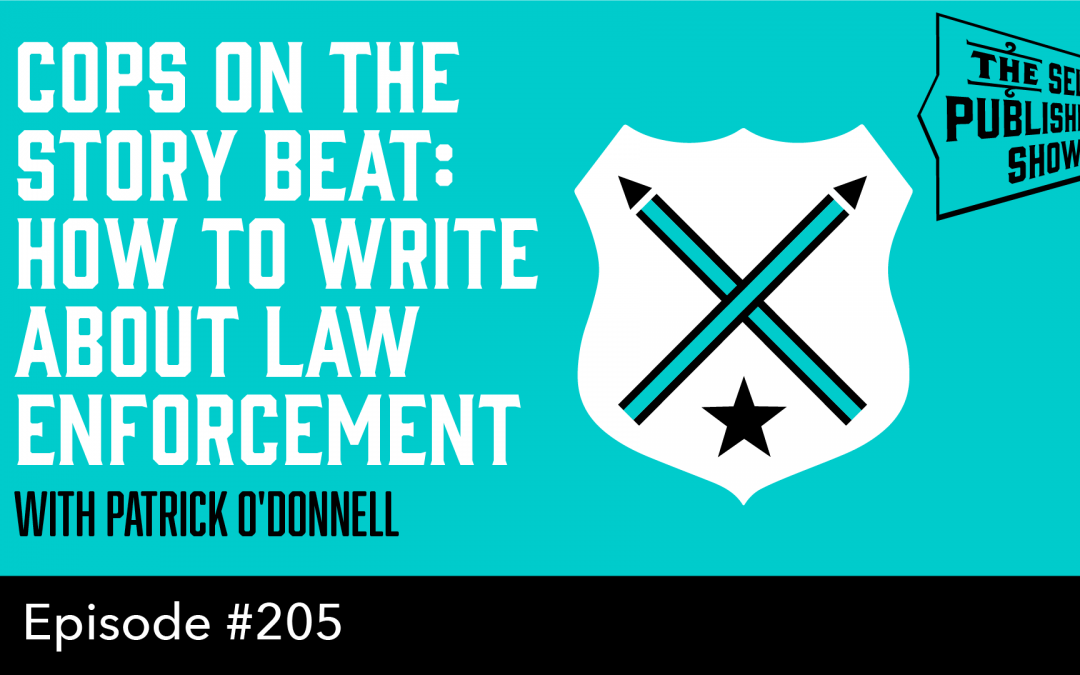 SPS-205: Cops on the Story Beat: How to Write About Law Enforcement – with Patrick O'Donnell