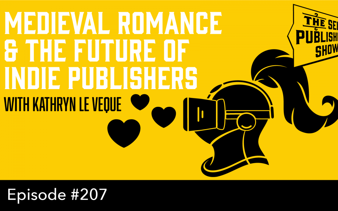 SPS-207: Medieval Romance & the Future of Indie Publishers – with Kathryn Le Veque