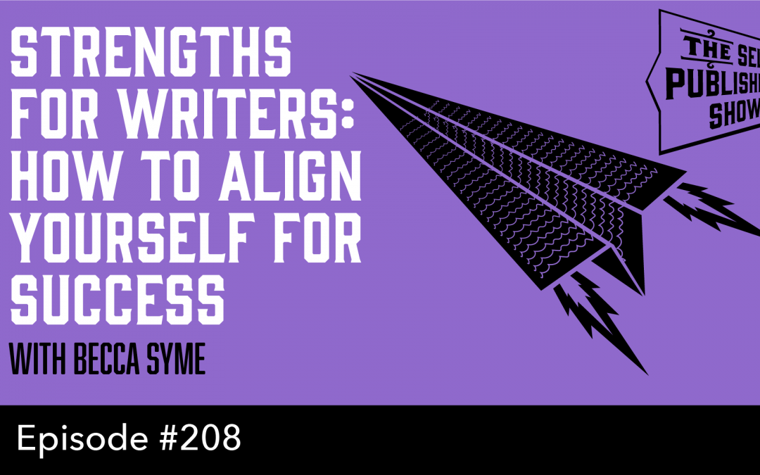 SPS-208: Strengths for Writers: How to Align Yourself for Success – with Becca Syme