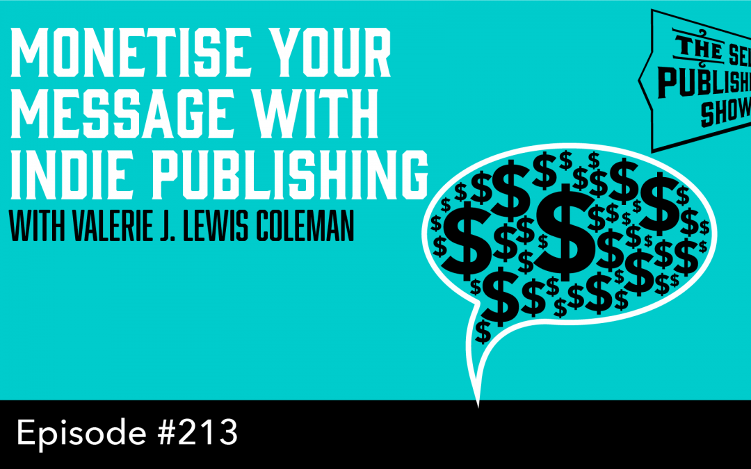 SPS-213: Monetise Your Message With Indie Publishing – with Valerie J. Lewis Coleman
