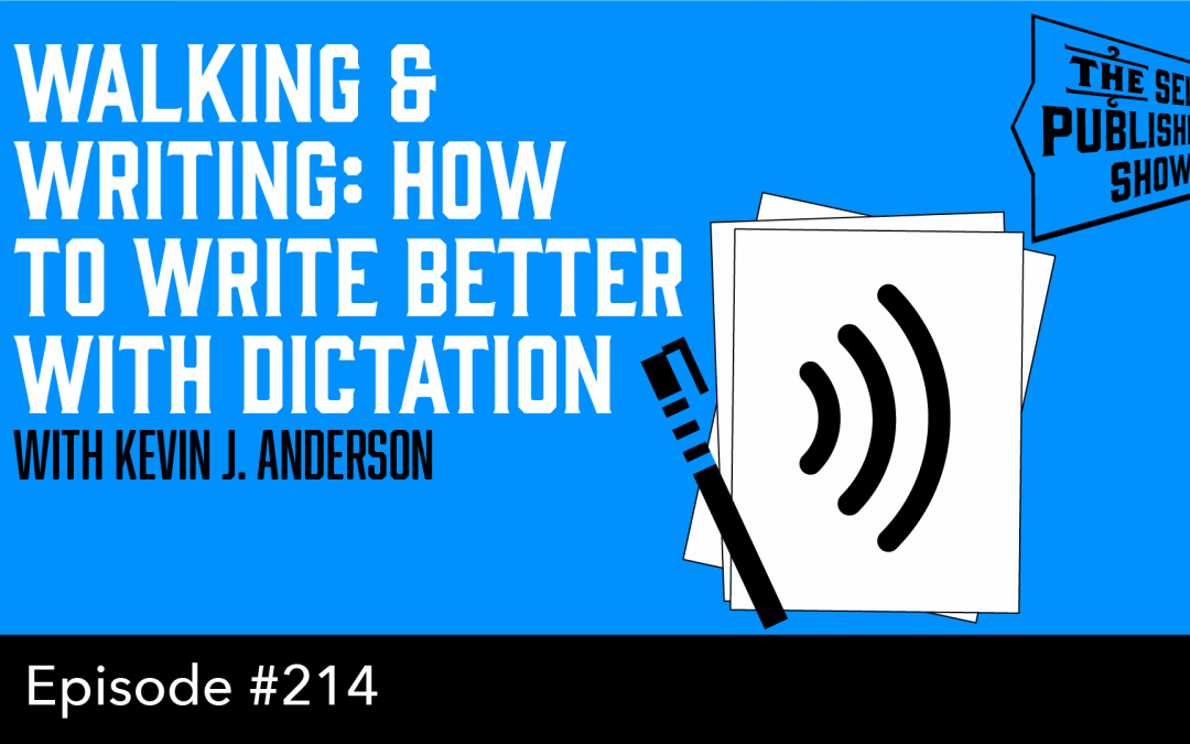 SPS-214: Walking & Writing: How to Write Better With Dictation – with Kevin J. Anderson