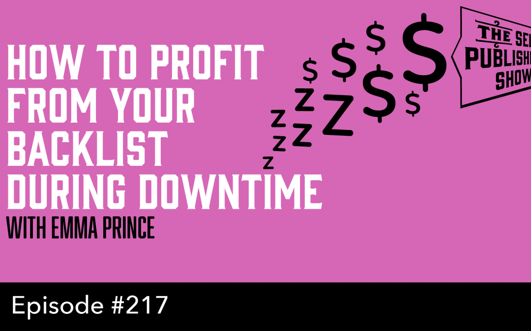 SPS-217: How to Profit From Your Backlist During Downtime – with Emma Prince